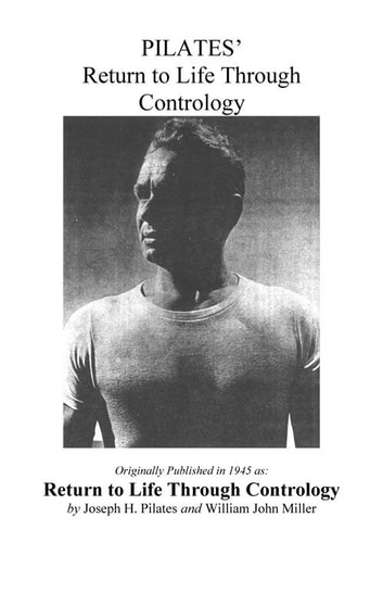 Pilates' Return to Life Through Contrology ebook by Joseph Pilates,Judd Robbins