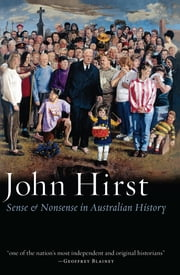 Sense and Nonsense in Australian History ebook by John Hirst