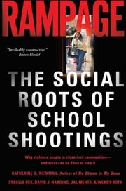 Rampage - The Social Roots of School Shootings ebook by Katherine S. Newman,Cybelle Fox,David Harding,Jal Mehta,Wendy Roth