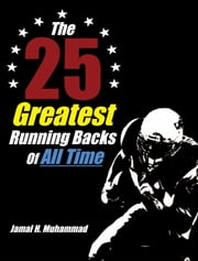 The 25 Greatest Running Backs Of All Time ebook by Jamal H. Muhammad