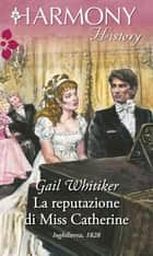 La reputazione di Miss Catherine ebook by Gail Whitiker
