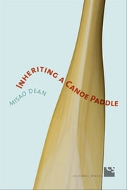 Inheriting a Canoe Paddle - The Canoe in Discourses of English-Canadian Nationalism ebook by Misao Dean