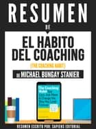 "Resumen De ""El Habito Del Coaching (The Coaching Habit) - De Michael Bungay Stanier"" ebook by Sapiens Editorial"