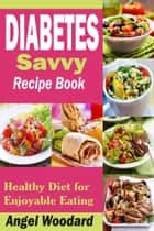 Diabetes Savvy Recipe Book ebook by Angel Woodard