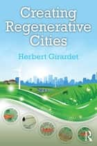 Creating Regenerative Cities ebook by Herbert Girardet