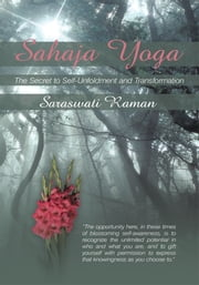 Sahaja Yoga-The Secret to Self-Unfoldment and Transformation ebook by Saraswati Raman