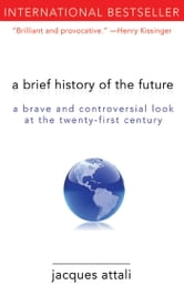 A Brief History of the Future - A Brave and Controversial Look at the Twenty-First Century ebook by Jacques Attali