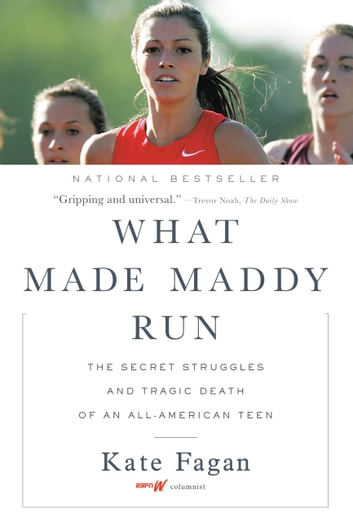What Made Maddy Run - The Secret Struggles and Tragic Death of an All-American Teen ebook by Kate Fagan