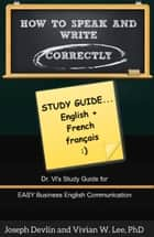 How to Speak and Write Correctly: Study Guide (English + French) ebook by Vivian W Lee, Joseph Devlin