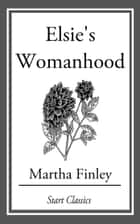 Elsie's Womanhood ebook by Martha Finley