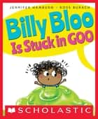 Billy Bloo Is Stuck in Goo ebook by Jennifer Hamburg, Ross Burach