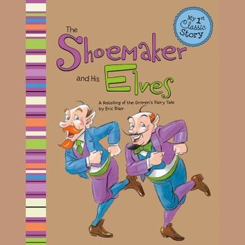 Shoemaker and His Elves, The - A Retelling of the Grimm's Fairy Tale audiobook by Eric Blair