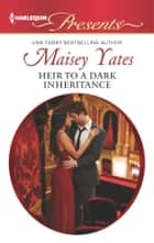 Heir to a Dark Inheritance - A Secret Baby Romance ebook by Maisey Yates