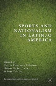 Sports and Nationalism in Latin / o America ebook by H. Fernández L'Hoeste,R. Irwin,J. Poblete,Richard Anker