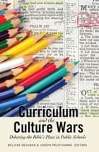 Curriculum and the Culture Wars - Debating the Bible's Place in Public Schools ebook by Joseph Prud'homme, Melissa Deckman