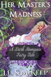 Her Master's Madness ebook by J.E. Keep,M. Keep