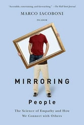 Mirroring People - The New Science of How We Connect with Others ebook by Marco Iacoboni