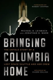 Bringing Columbia Home - The Untold Story of a Lost Space Shuttle and Her Crew 電子書 by Michael D. Leinbach, Jonathan H. Ward, Robert Crippen,...