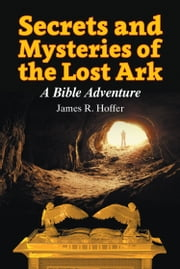 Secrets and Mysteries of the Lost Ark ebook by James Hoffer