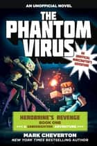 The Phantom Virus - Herobrines Revenge Book One (A Gameknight999 Adventure): An Unofficial Minecrafters Adventure ebook by Mark Cheverton