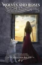 Wolves And Roses ebook by Christina Bauer