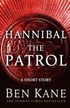 Hannibal: The Patrol - (Short Story) ebook by Ben Kane