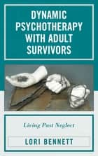 Dynamic Psychotherapy with Adult Survivors ebook by Lori Bennett