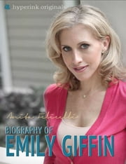 Emily Giffin: A Biography ebook by Anita Felicelli