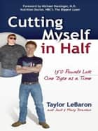 Cutting Myself in Half - 150 Pounds Lost, One Byte at a Time ebook by Mary Branson, Jack Branson, Taylor LeBaron