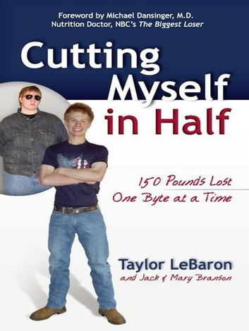 Cutting Myself in Half - 150 Pounds Lost, One Byte at a Time ebook by Mary Branson,Jack Branson,Taylor LeBaron