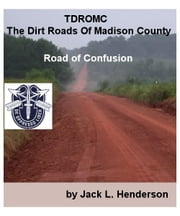 TDROMC The Dirt Roads of Madison County: ebook by Jack Henderson