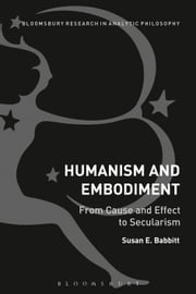 Humanism and Embodiment - From Cause and Effect to Secularism ebook by Susan E. Babbitt
