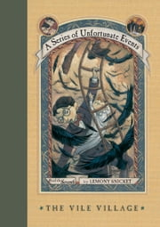 A Series of Unfortunate Events #7: The Vile Village ebook by Lemony Snicket,Brett Helquist,Michael Kupperman