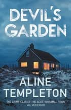 Devil's Garden - The gripping Scottish crime thriller ebook by Aline Templeton