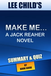 Make Me: A Jack Reacher Novel By Lee Child | Summary and Trivia/Quiz ebook by Book Guide