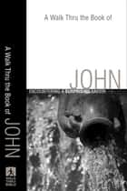 A Walk Thru the Book of John (Walk Thru the Bible Discussion Guides) - A Surprising Savior ebook by