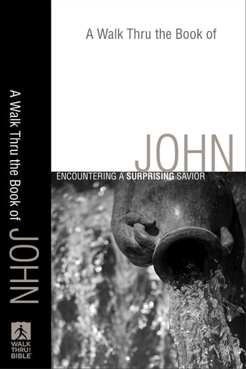 A Walk Thru the Book of John (Walk Thru the Bible Discussion Guides) - A Surprising Savior ebook by Baker Publishing Group
