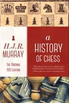A History of Chess - The Original 1913 Edition ebook by H. J. R. Murray
