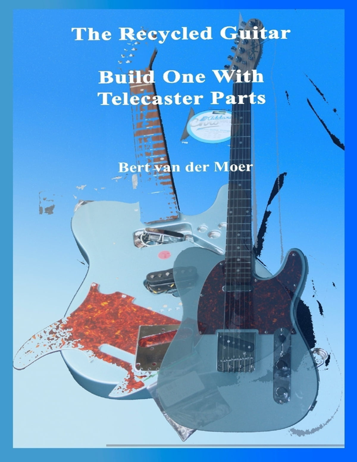 The Recycled Guitar Build One With Telecaster Parts Ebook By Bert Of A Electric Van Der Moer 9789080989993 Rakuten Kobo
