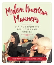 Modern American Manners - Dining Etiquette for Hosts and Guests ebook by Kobo.Web.Store.Products.Fields.ContributorFieldViewModel