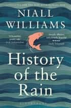 History of the Rain - Longlisted for the Man Booker Prize 2014 eBook by Niall Williams