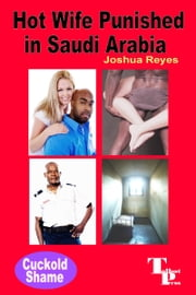 Hot Wife Punished in Saudi Arabia ebook by Joshua Reyes