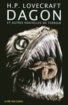 Dagon - Et autres nouvelles de terreur ebook by Howard Phillips LOVECRAFT