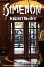 Maigret's Revolver ebook by Georges Simenon, Sian Reynolds