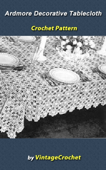 Ardmore Decorative Tablecloth Crochet Pattern ebook by Vintage Crochet