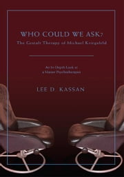 Who Could We Ask? - The Gestalt Therapy of Michael Kriegsfeld ebook by Lee Kassan