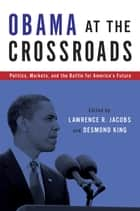 Obama at the Crossroads ebook by Lawrence R. Jacobs,Desmond King