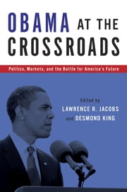 Obama at the Crossroads - Politics, Markets, and the Battle for America's Future ebook by Lawrence R. Jacobs,Desmond King