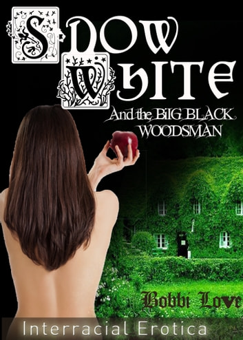 Snow White: And the Big Black Woodsman (Interracial Erotica) ebook by Bobbi Love