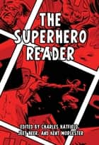 The Superhero Reader ebook by Charles Hatfield, Jeet Heer, Kent Worcester